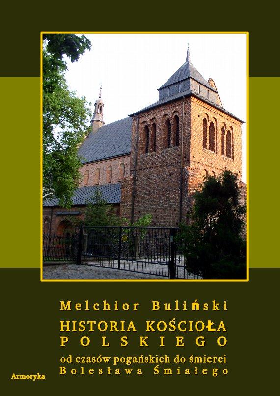 Historia Kościoła polskiego od czasów pogańskich do śmierci Bolesława Śmiałego - Ebook (Książka PDF) do pobrania w formacie PDF
