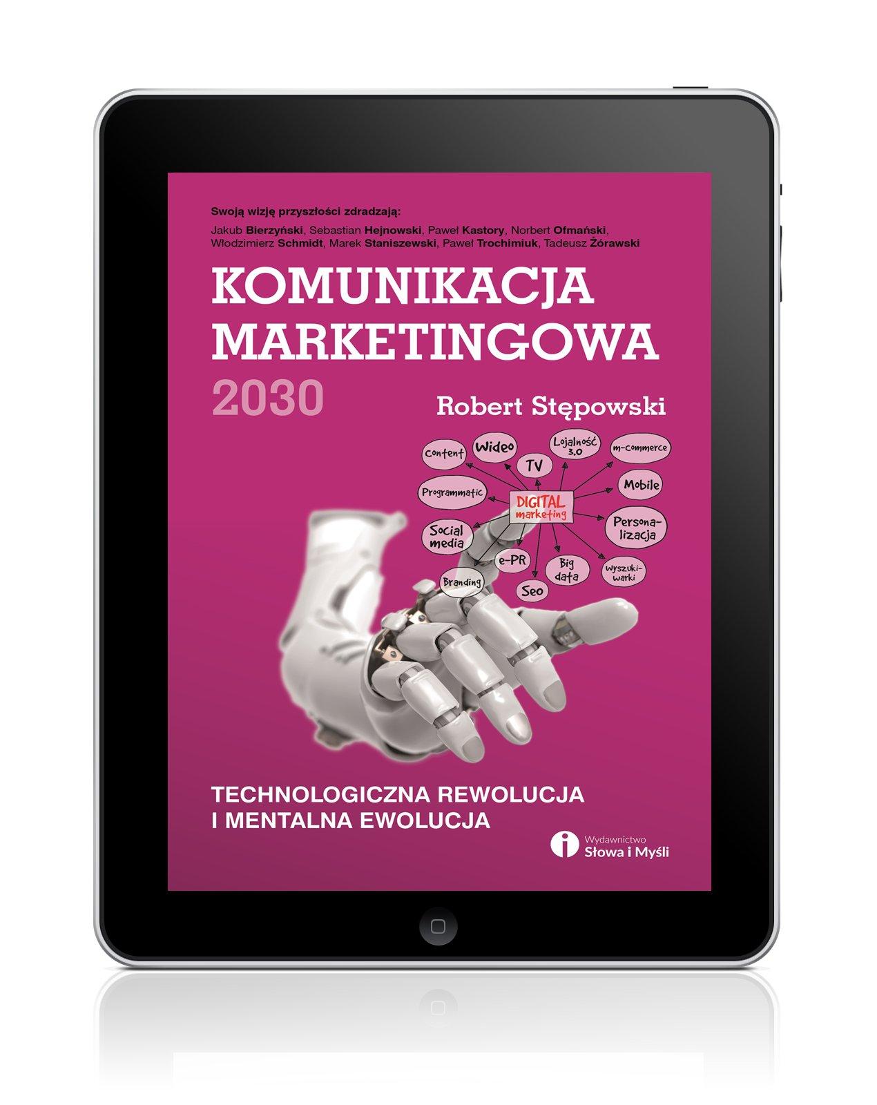 Komunikacja marketingowa 2030. Technologiczna rewolucja i mentalna ewolucja - Ebook (Książka EPUB) do pobrania w formacie EPUB