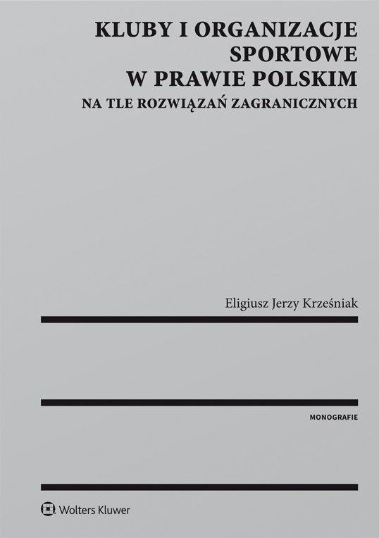 Kluby i organizacje sportowe w prawie polskim na tle rozwiązań zagranicznych - Ebook (Książka EPUB) do pobrania w formacie EPUB