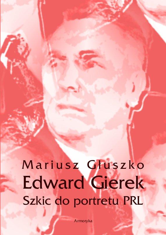 Edward Gierek. Szkic do portretu PRL - Ebook (Książka na Kindle) do pobrania w formacie MOBI
