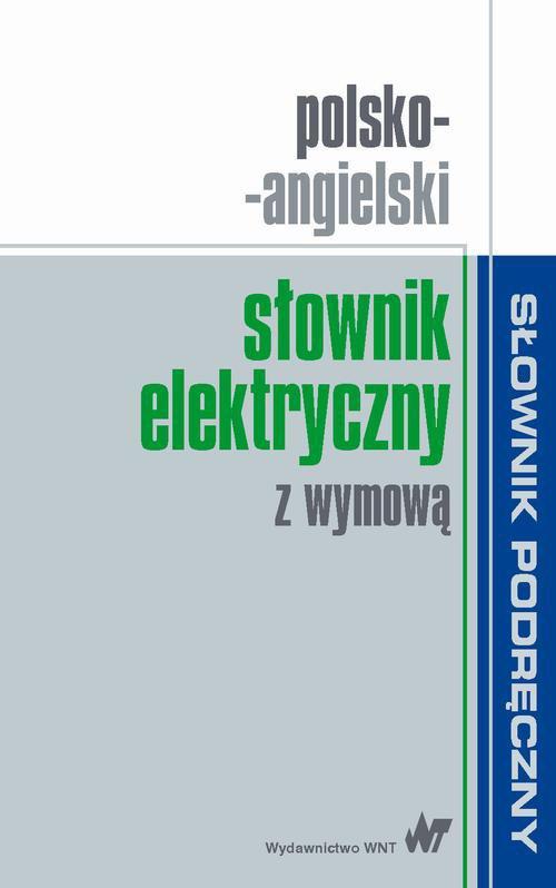Polsko-angielski słownik elektryczny z wymową - Ebook (Książka PDF) do pobrania w formacie PDF