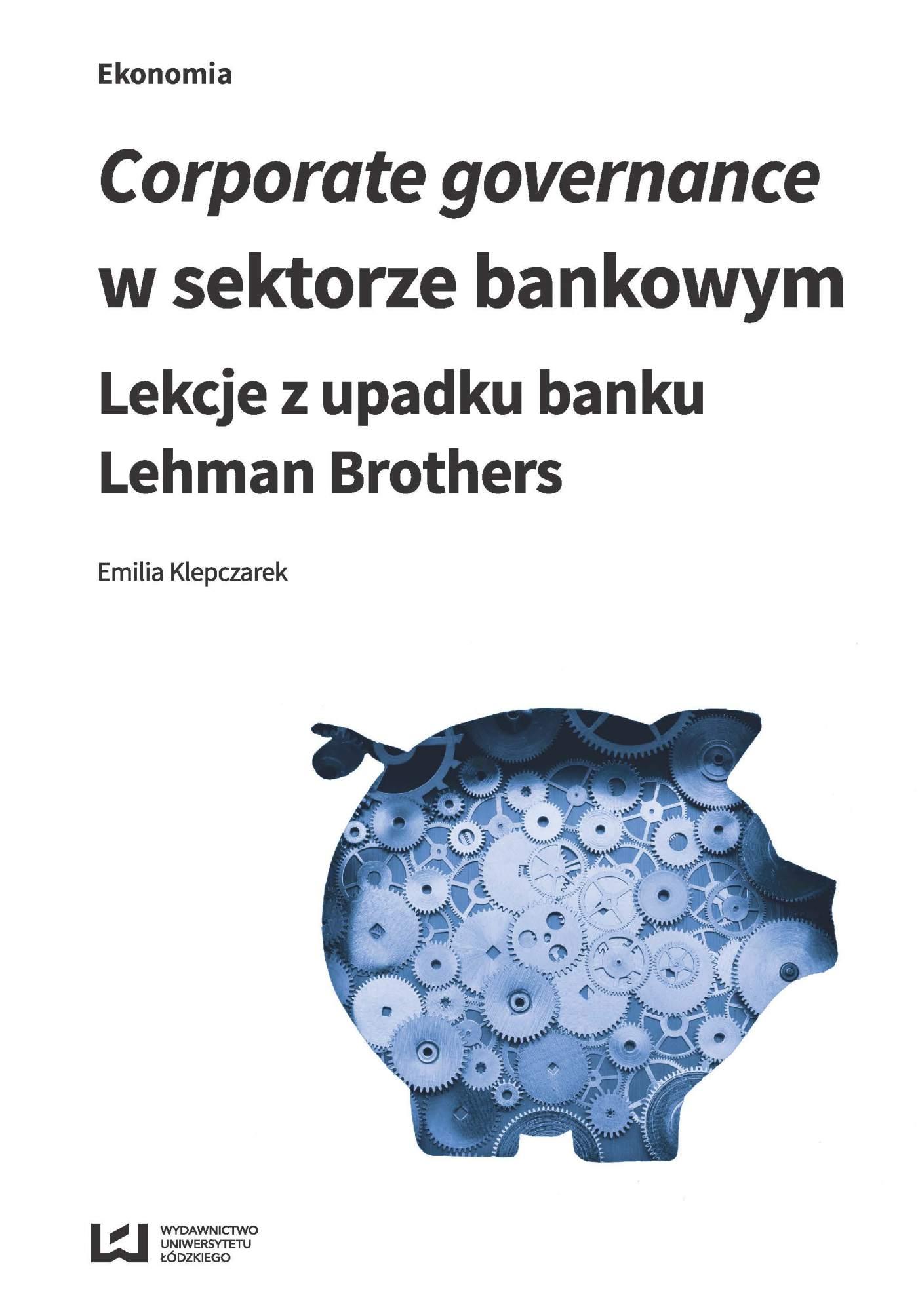 Corporate governance w sektorze bankowym. Lekcje z upadku banku Lehman Brothers - Ebook (Książka PDF) do pobrania w formacie PDF