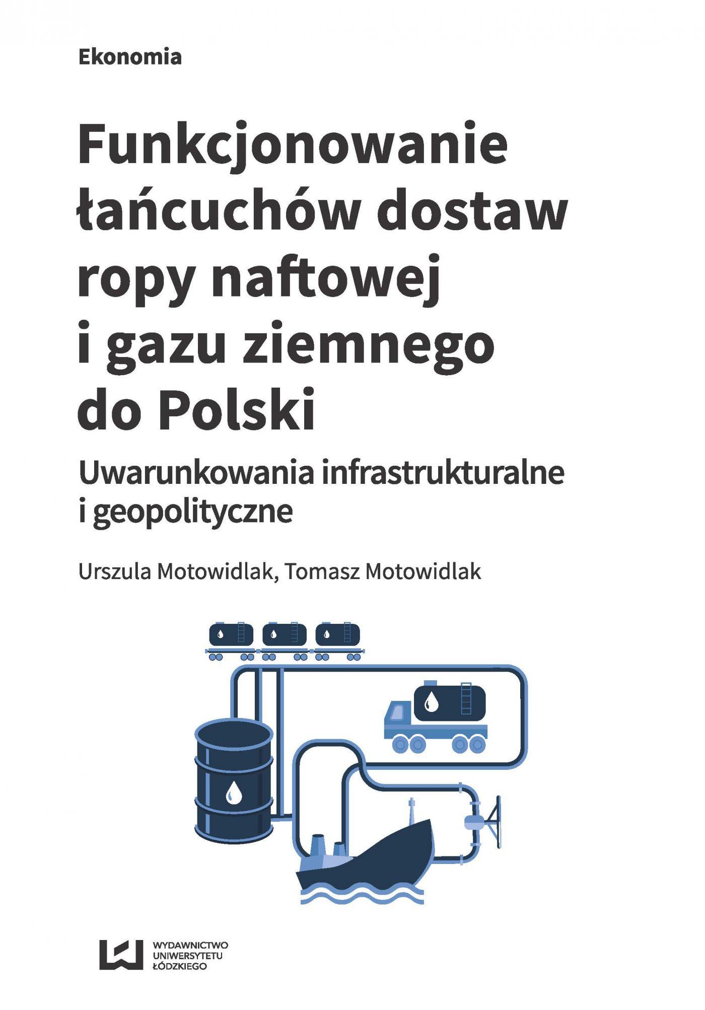 Funkcjonowanie łańcuchów dostaw ropy naftowej i gazu ziemnego do Polski. Uwarunkowania infrastrukturalne i geopolityczne - Ebook (Książka PDF) do pobrania w formacie PDF