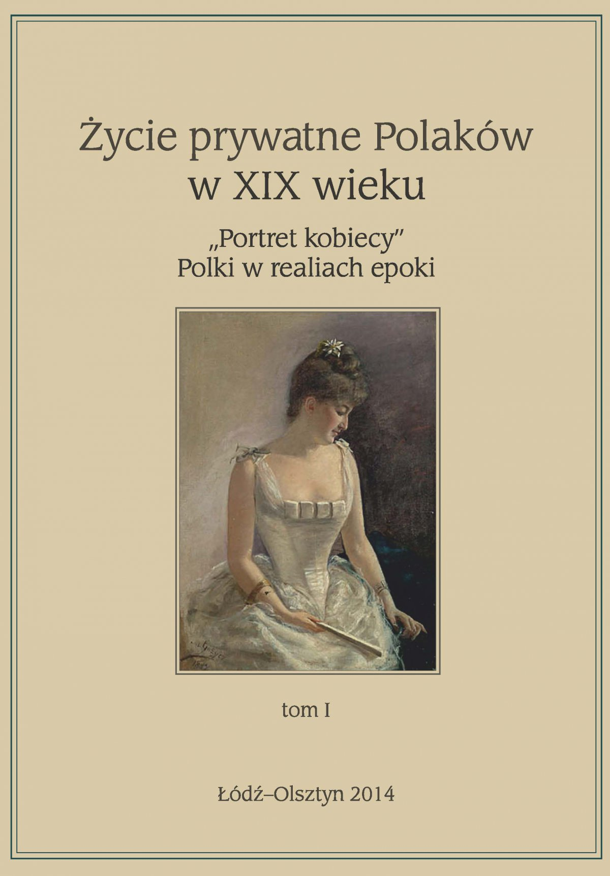 """Życie prywatne Polaków w XIX w. """"Portret kobiecy"""" Polki w realiach epoki. Tom 1 - Ebook (Książka na Kindle) do pobrania w formacie MOBI"""