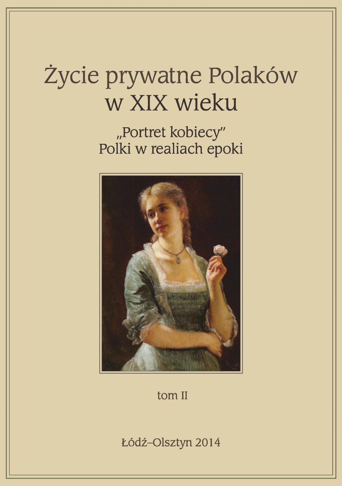 """Życie prywatne Polaków w XIX w. """"Portret kobiecy"""" Polki w realiach epoki. Tom 2 - Ebook (Książka EPUB) do pobrania w formacie EPUB"""