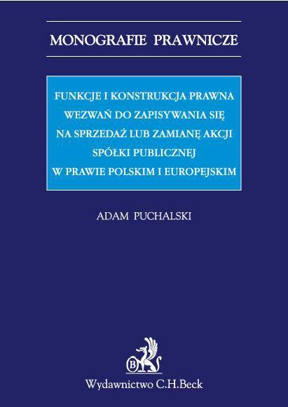 Funkcje i konstrukcja prawna wezwań do zapisywania się na sprzedaż lub zamianę akcji spółki publicznej w prawie polskim i europejskim - Ebook (Książka PDF) do pobrania w formacie PDF