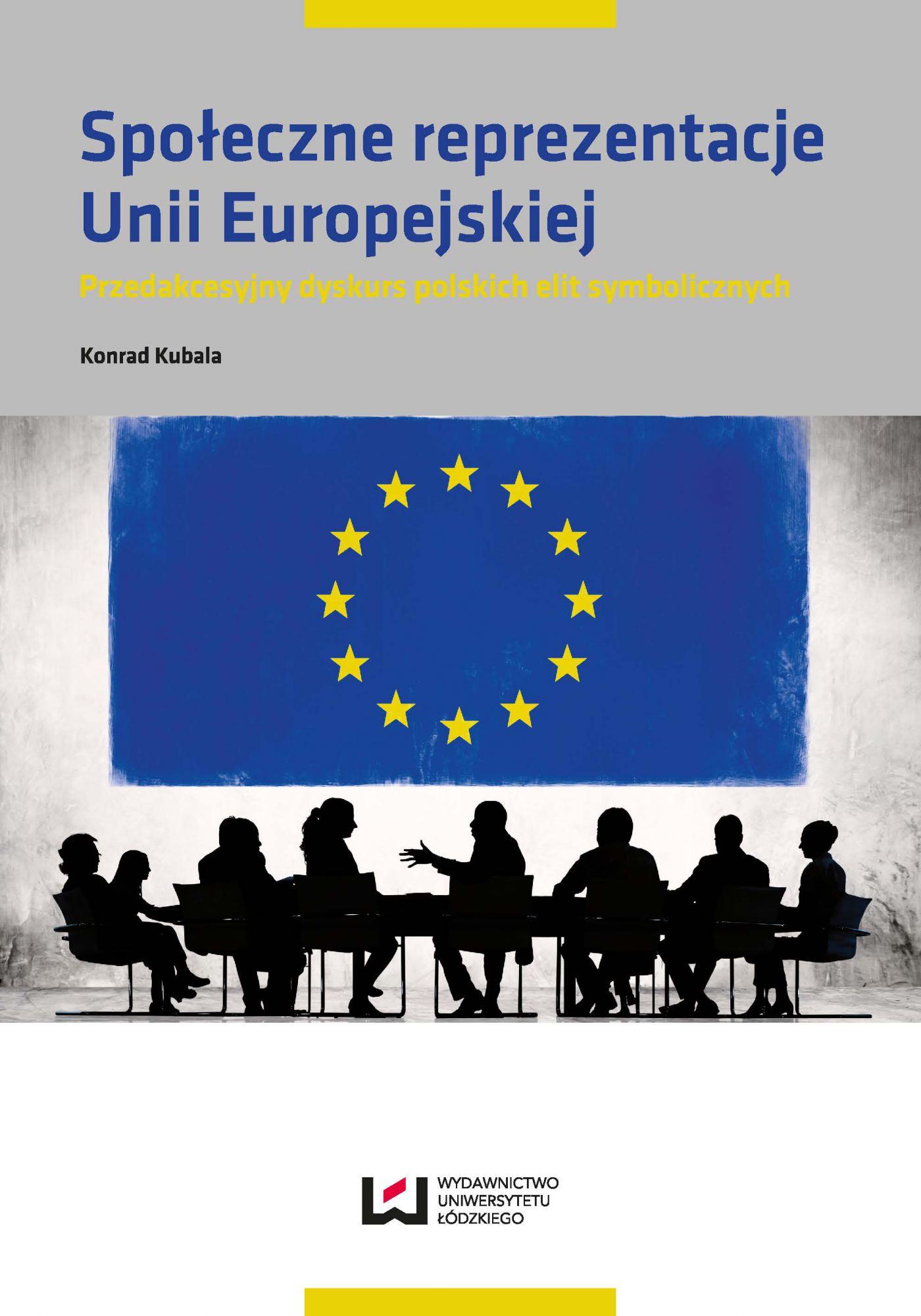Społeczne reprezentacje Unii Europejskiej. Przedakcesyjny dyskurs polskich elit symbolicznych - Ebook (Książka PDF) do pobrania w formacie PDF