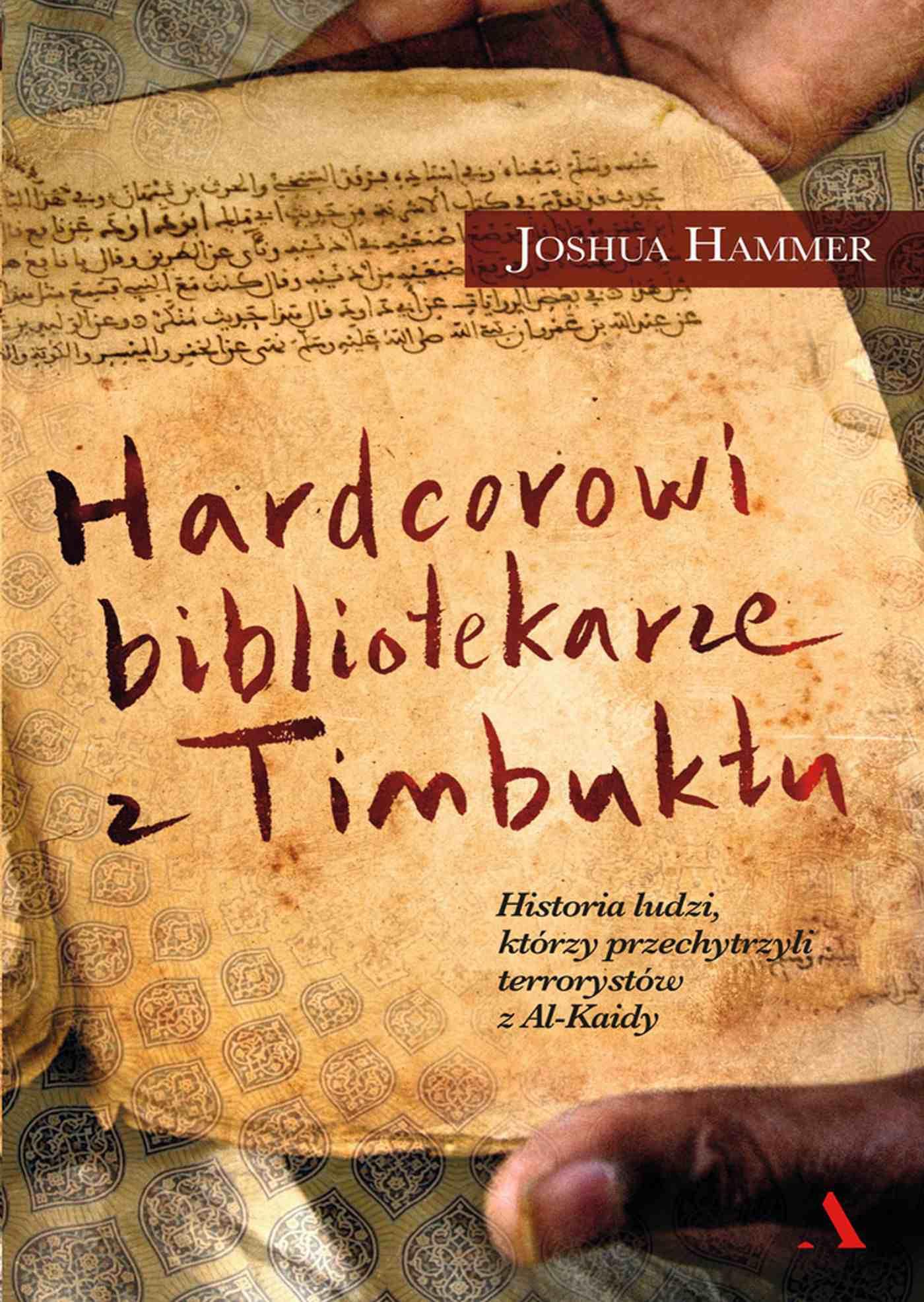 Hardcorowi bibliotekarze z Timbuktu. Historia ludzi, którzy przechytrzyli terrorystów z Al-Kaidy - Ebook (Książka na Kindle) do pobrania w formacie MOBI