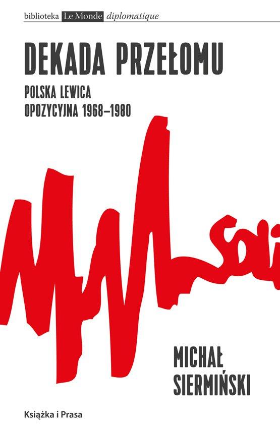Dekada przełomu. Polska lewica opozycyjna 1968-1980 - Ebook (Książka na Kindle) do pobrania w formacie MOBI