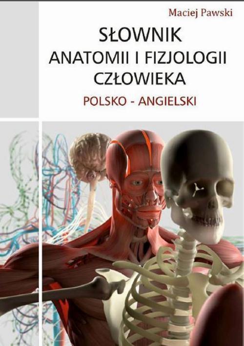 Słownik anatomii i fizjologii człowieka polsko-angielski - Ebook (Książka PDF) do pobrania w formacie PDF