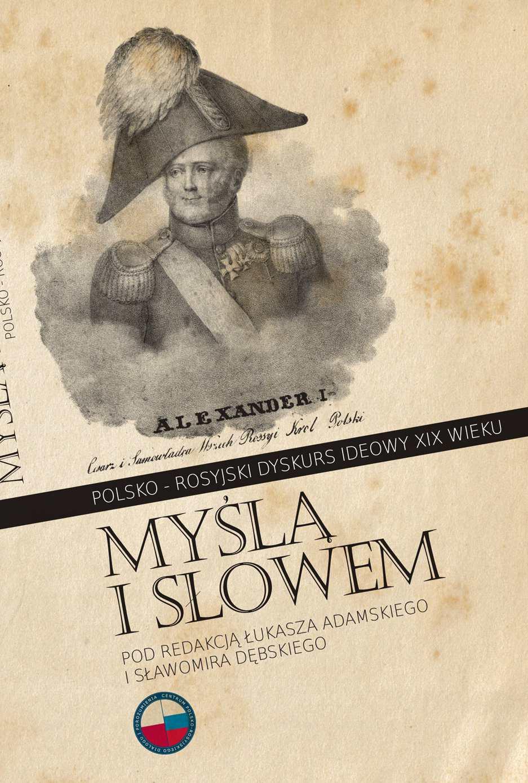 Myślą i słowem. Polsko-rosyjski dyskurs ideowy XIX wieku - Ebook (Książka EPUB) do pobrania w formacie EPUB