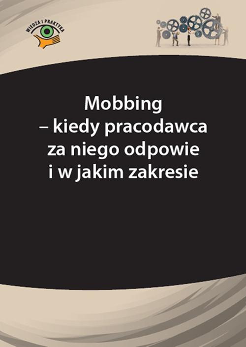 Mobbing – kiedy pracodawca za niego odpowie i w jakim zakresie - Ebook (Książka PDF) do pobrania w formacie PDF