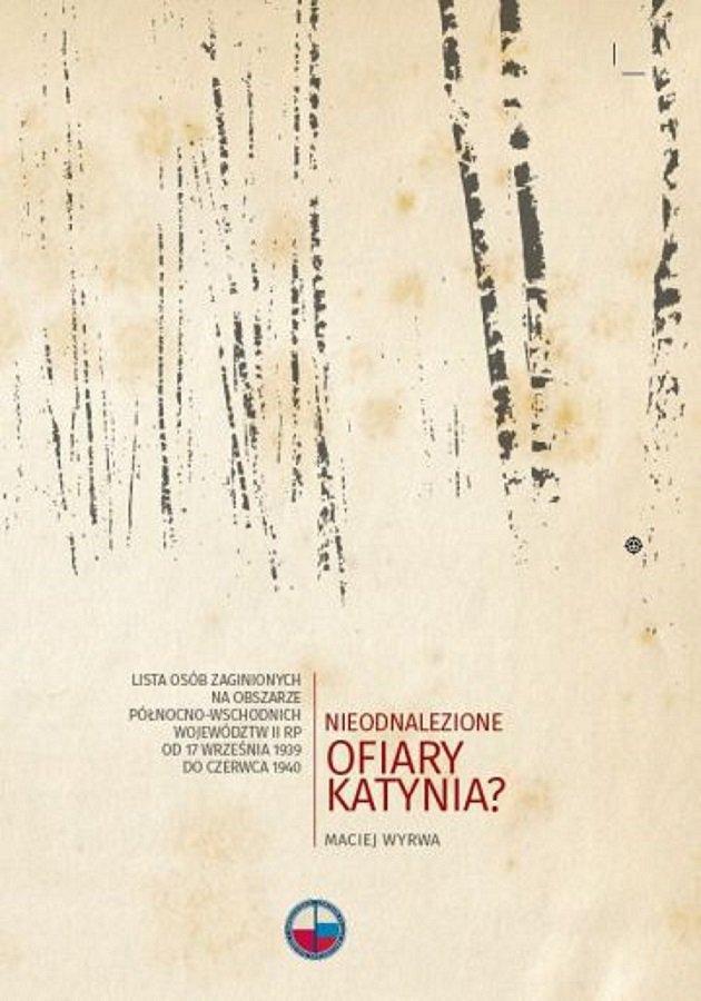 Nieodnalezione ofiary Katynia? Lista osób zaginionych na obszarze północno-wschodnich województw II RP od 17 września 1939 do czerwca 1940 - Ebook (Książka na Kindle) do pobrania w formacie MOBI