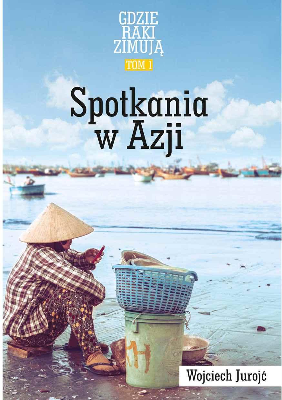 Gdzie Raki Zimują. Spotkania W Azji - Ebook (Książka na Kindle) do pobrania w formacie MOBI