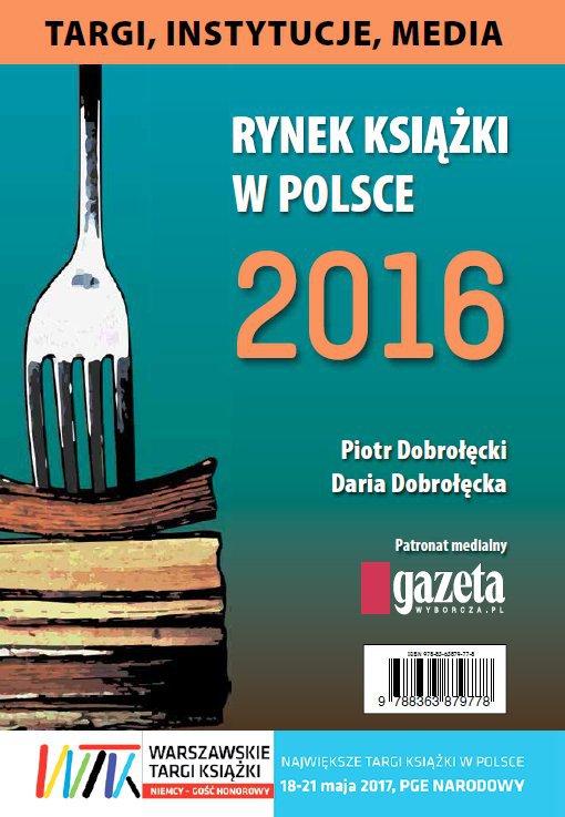 Rynek książki w Polsce 2016. Targi, instytucje, media - Ebook (Książka PDF) do pobrania w formacie PDF