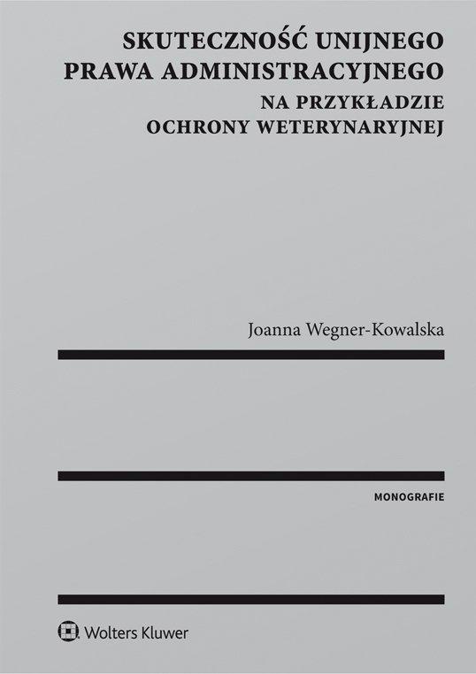 Skuteczność unijnego prawa administracyjnego na przykładzie ochrony weterynaryjnej - Ebook (Książka PDF) do pobrania w formacie PDF