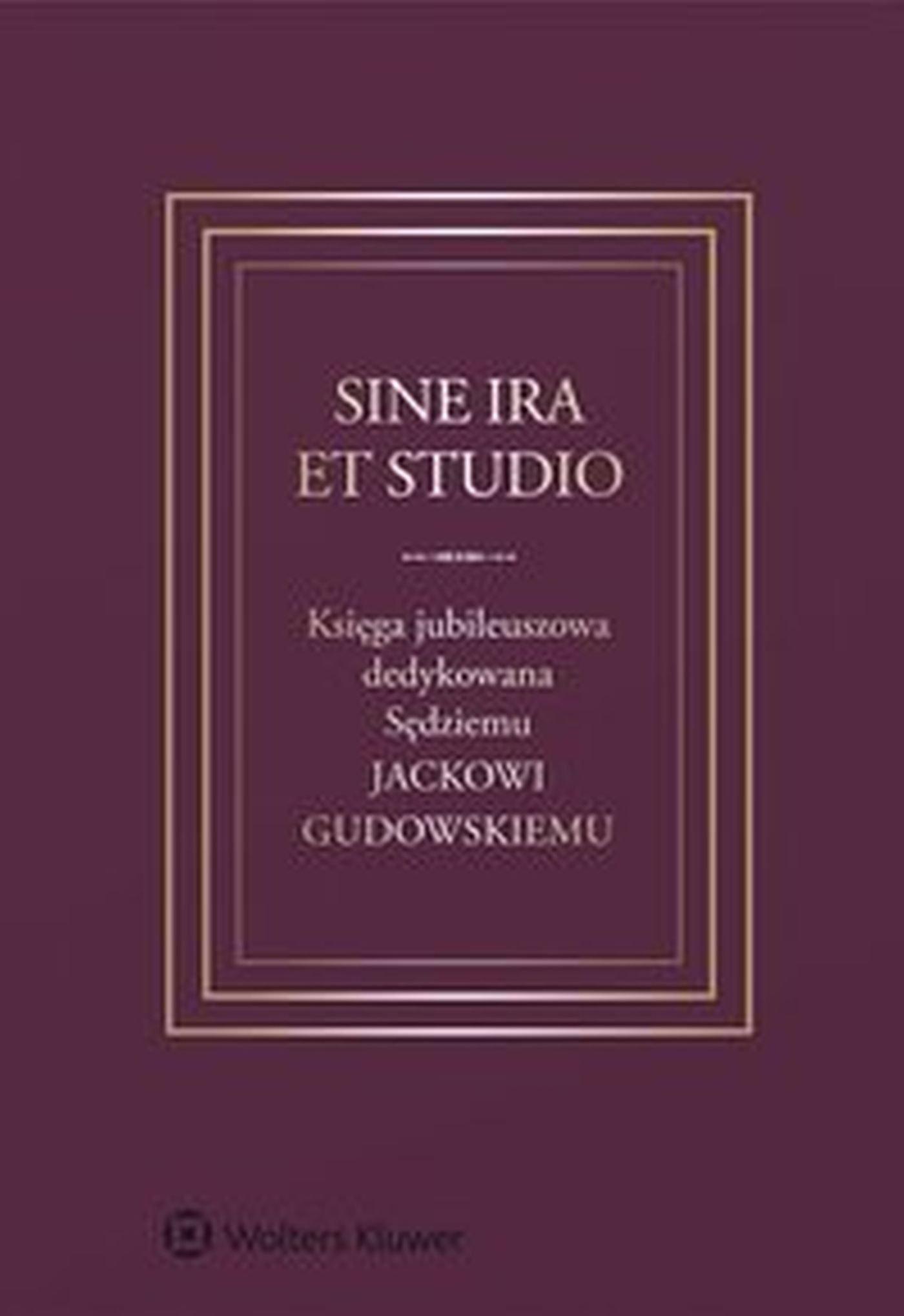 Sine ira et studio. Księga jubileuszowa dedykowana Sędziemu Jackowi Gudowskiemu - Ebook (Książka EPUB) do pobrania w formacie EPUB