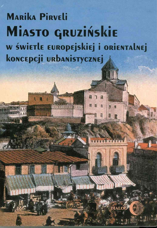 Miasto gruzińskie w świetle europejskiej i orientalnej koncepcji urbanistycznej - Ebook (Książka EPUB) do pobrania w formacie EPUB