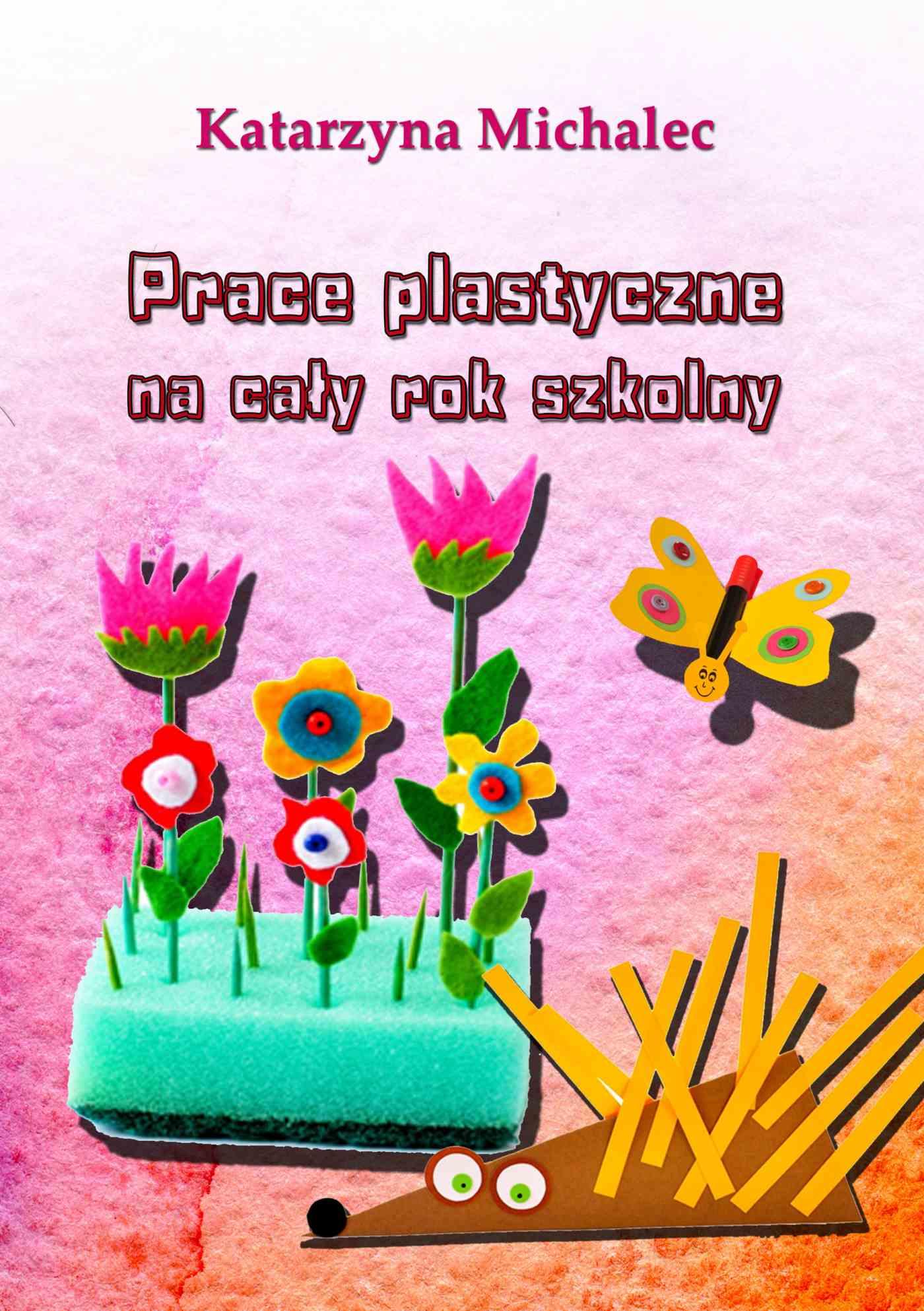 Prace plastyczne na cały rok szkolny - Ebook (Książka PDF) do pobrania w formacie PDF