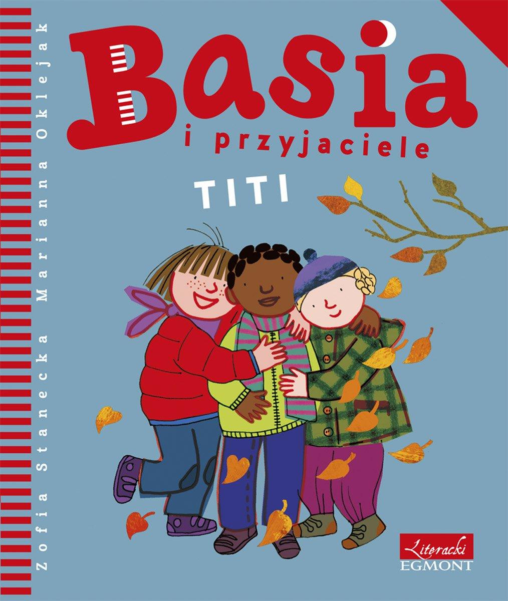 Basia i przyjaciele. Titi - Ebook (Książka EPUB) do pobrania w formacie EPUB