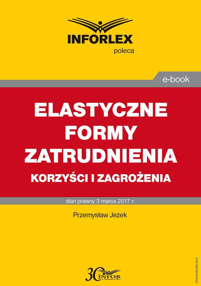 Elastyczne formy zatrudnienia-korzyści i zagrożenia - Ebook (Książka PDF) do pobrania w formacie PDF