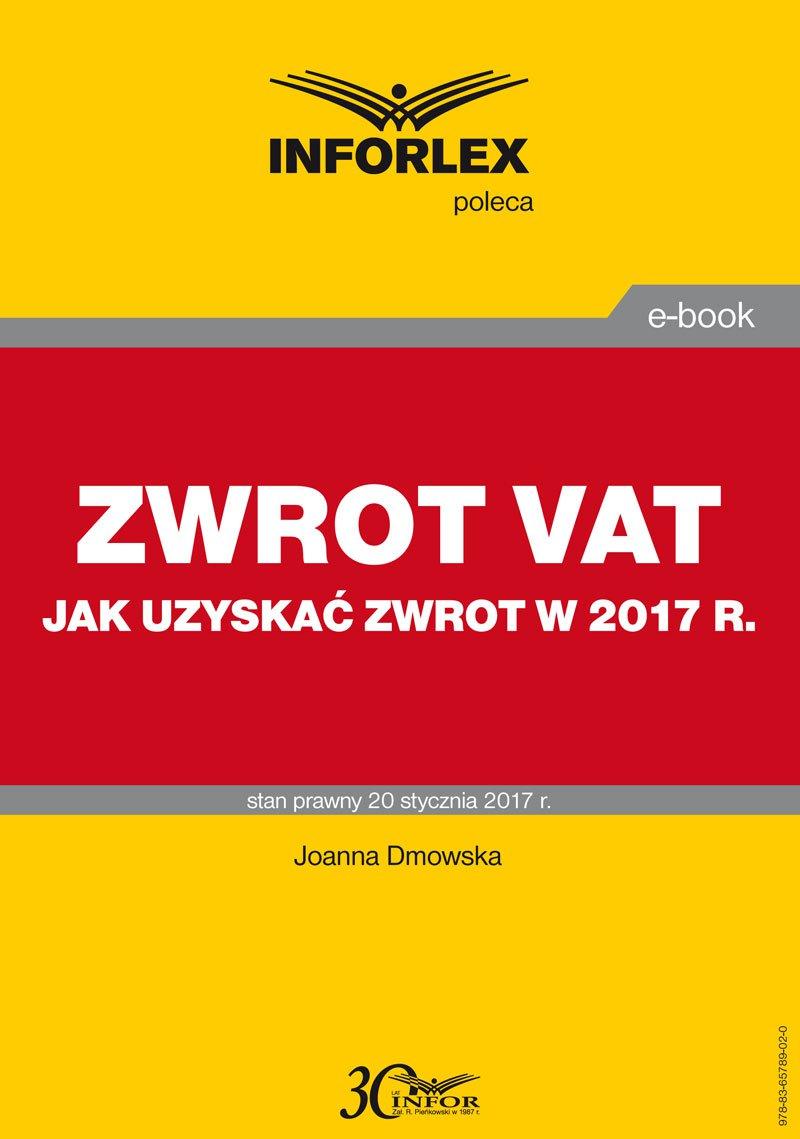 Zwrot VAT - jak uzyskać zwrot w 2017 r. - Ebook (Książka PDF) do pobrania w formacie PDF