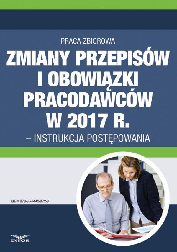 Zmiany przepisów i obowiązki pracodawców w 2017 r. - instrukcja postępowania - Ebook (Książka PDF) do pobrania w formacie PDF