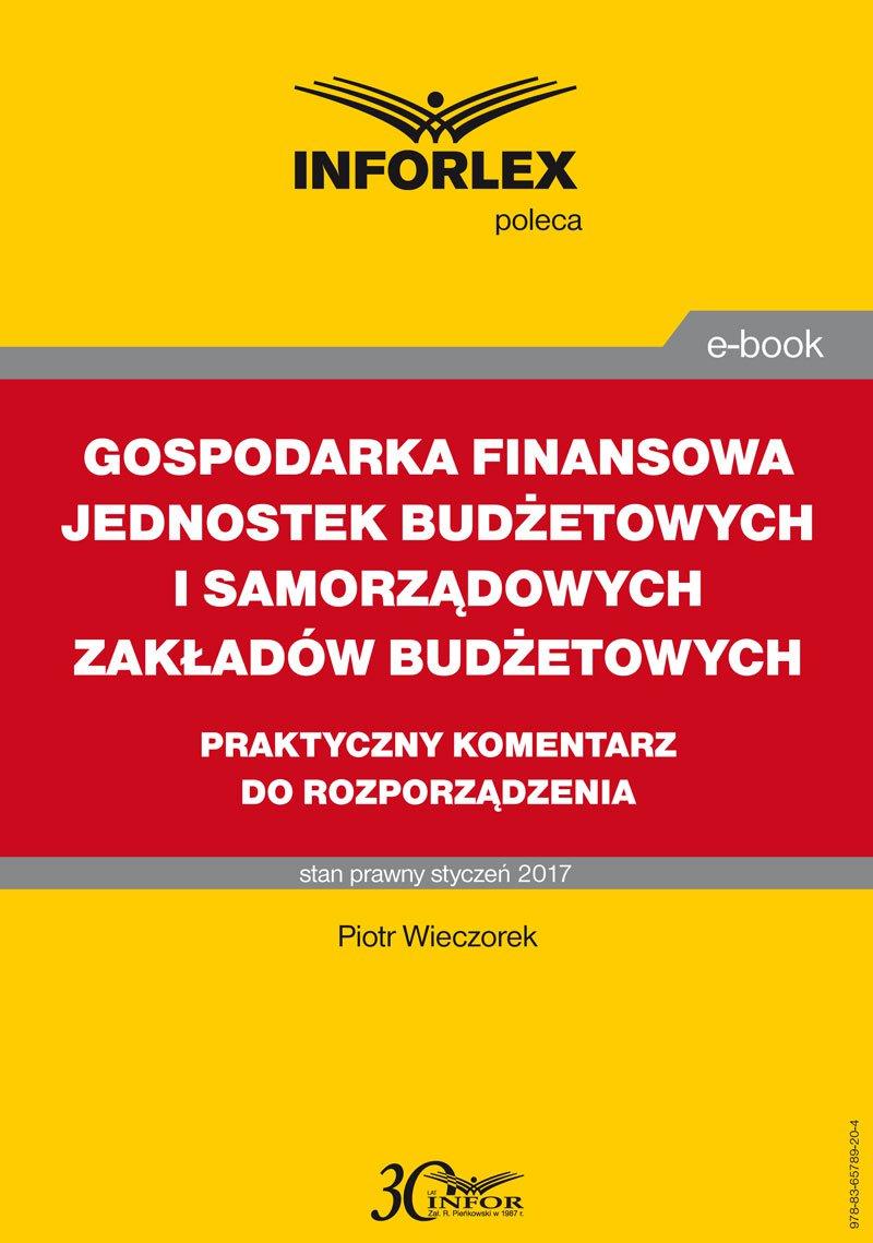 Gospodarka finansowa jednostek budżetowych i samorządowych zakładów budżetowych – praktyczny komentarz do rozporządzenia - Ebook (Książka PDF) do pobrania w formacie PDF