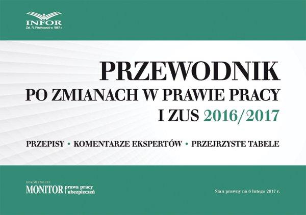 Przewodnik po zmianach w prawie pracy i ZUS 2016/2017 - Ebook (Książka PDF) do pobrania w formacie PDF