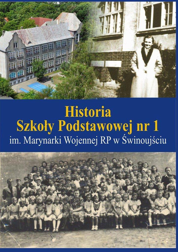 Historia Szkoły Podstawowej nr 1 im. Marynarki Wojennej RP wŚwinoujściu - Ebook (Książka na Kindle) do pobrania w formacie MOBI