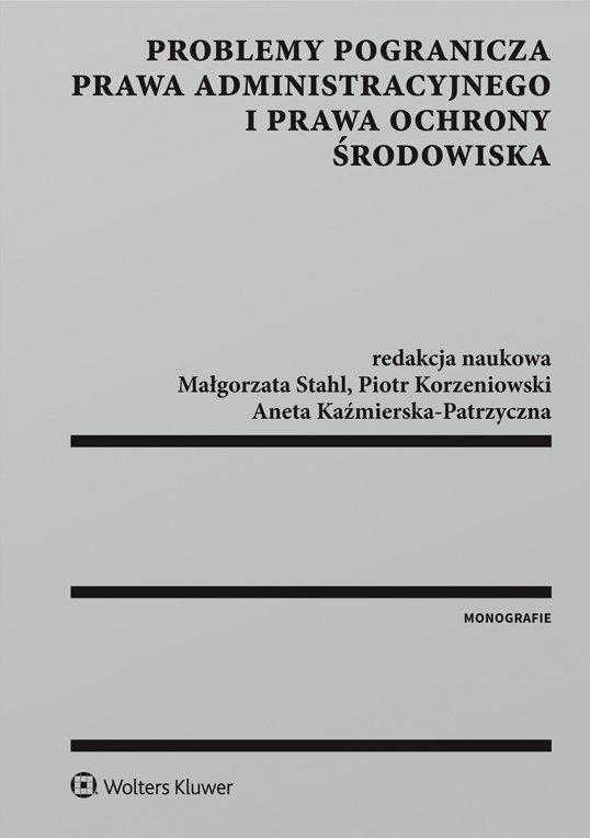 Problemy pogranicza prawa administracyjnego i prawa ochrony środowiska - Ebook (Książka PDF) do pobrania w formacie PDF