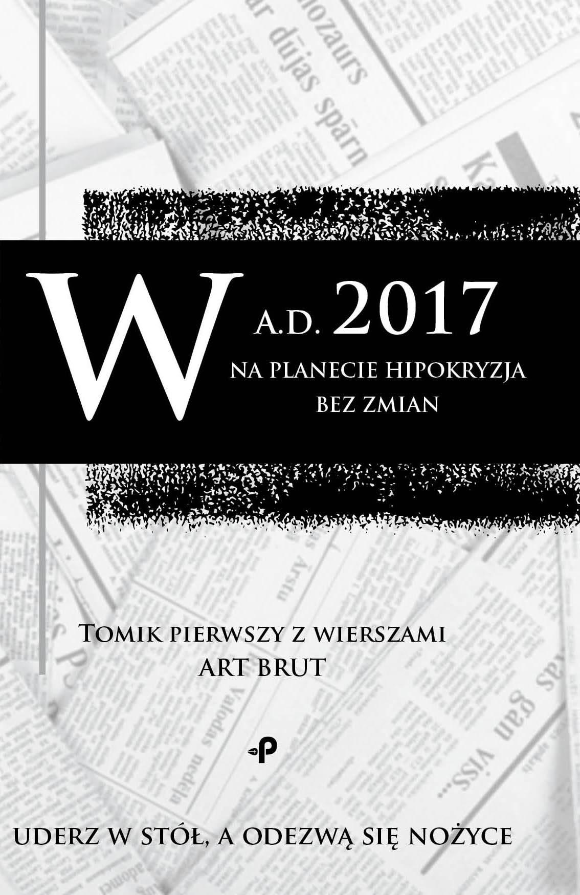 W a.d. 2017 na planecie hipokryzja bez zmian. Tomik pierwszy z wierszami Art Brut - Ebook (Książka na Kindle) do pobrania w formacie MOBI