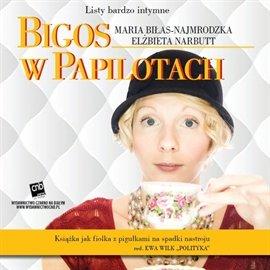 Bigos w papilotach - Audiobook (Książka audio MP3) do pobrania w całości w archiwum ZIP
