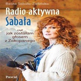 Radio-aktywna Sabała, czyli jak zostałam głosem Zakopanego - Audiobook (Książka audio MP3) do pobrania w całości w archiwum ZIP