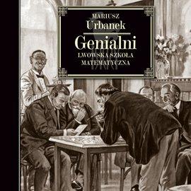 Genialni. Lwowska szkoła matematyczna - Audiobook (Książka audio MP3) do pobrania w całości w archiwum ZIP