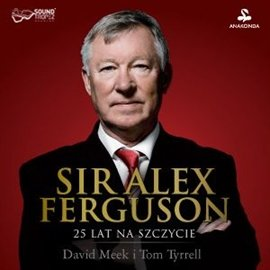 Sir Alex Ferguson. 25 lat na szczycie - Audiobook (Książka audio MP3) do pobrania w całości w archiwum ZIP