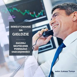 Inwestowanie na giełdzie. Zacznij skutecznie pomnażać oszczędności - Audiobook (Książka audio MP3) do pobrania w całości w archiwum ZIP