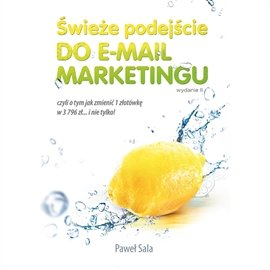 Świeże podejście do email marketingu. Wydanie II - Audiobook (Książka audio MP3) do pobrania w całości w archiwum ZIP