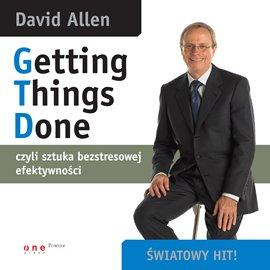 Getting Things Done - czyli sztuka bezstresowej efektywności - Audiobook (Książka audio MP3) do pobrania w całości w archiwum ZIP