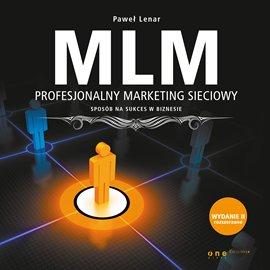 MLM. Profesjonalny marketing sieciowy - sposób na sukces w biznesie. Wydanie II rozszerzone - Audiobook (Książka audio MP3) do pobrania w całości w archiwum ZIP