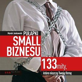 Pułapki small biznesu. 133 mity, które niszczą Twoją firmę - Audiobook (Książka audio MP3) do pobrania w całości w archiwum ZIP