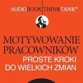 Motywowanie pracowników - proste kroki do wielkich zmian - Audiobook (Książka audio MP3) do pobrania w całości w archiwum ZIP