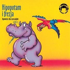Hipopotam i frezja. Opowieści dla starszaków. Część 2 - Audiobook (Książka audio MP3) do pobrania w całości w archiwum ZIP