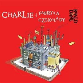 Charlie i fabryka czekolady - Audiobook (Książka audio MP3) do pobrania w całości w archiwum ZIP