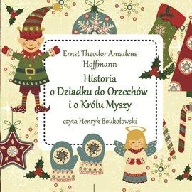 Historia o Dziadku do Orzechów i o Królu Myszy - Audiobook (Książka audio MP3) do pobrania w całości w archiwum ZIP