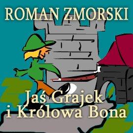 Jaś Grajek i królowa Bona - Audiobook (Książka audio MP3) do pobrania w całości w archiwum ZIP