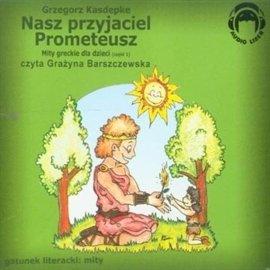 Nasz przyjaciel Prometeusz. Mity greckie dla dzieci. Część 1 - Audiobook (Książka audio MP3) do pobrania w całości w archiwum ZIP