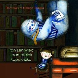 Opowieści ze Starego Radyjka. Pan Leniwiec i pantofelek Kopciuszka - Audiobook (Książka audio MP3) do pobrania w całości w archiwum ZIP