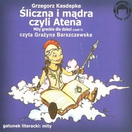 Śliczna i mądra, czyli Atena. Mity greckie dla dzieci. Część 3 - Audiobook (Książka audio MP3) do pobrania w całości w archiwum ZIP