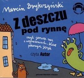 Z deszczu pod rynnę, czyli jeszcze raz o wyrażeniach, które pokazują język - Audiobook (Książka audio MP3) do pobrania w całości w archiwum ZIP